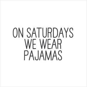 On-Saturday-We-Wear-Pajamas