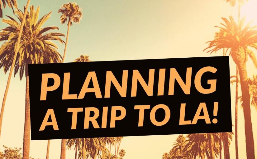 LA Trip Planning