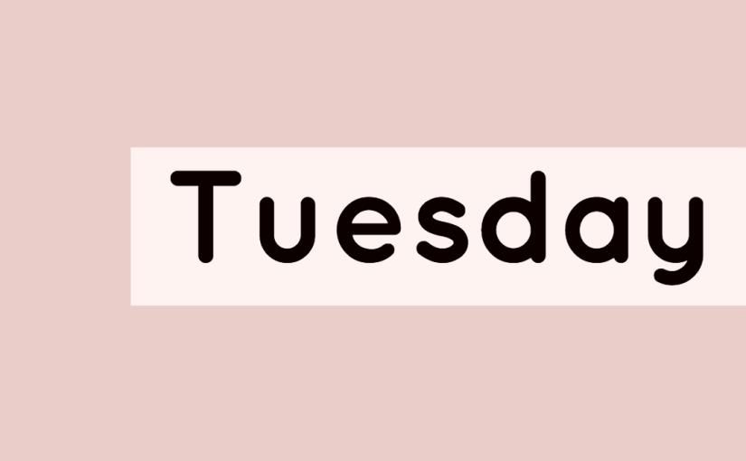 Tuesday!!!