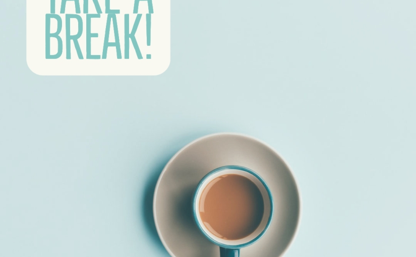 Took a break – why it'simportant!